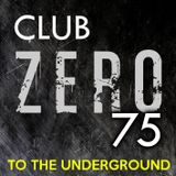 Club Zero75 - To The Underground