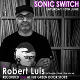 Robert Luis Sonic Switch June 10 @ Green Door Store - 5 Hour DJ Set