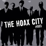 The Hoax City podcast #003