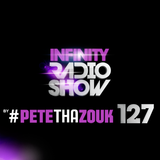 PETE THA ZOUK - INFINITY RADIO SHOW #127