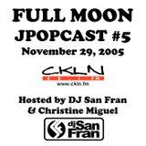 Full Moon JPopcast #5 - November 29, 2005 - Hosted by DJ San Fran & Christine Miguel