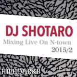 DJ SHOTARO Mixing Live on N-Town 2015/2 HIPHOP,R&B