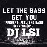 Let The Bass Get You presents: Feel The Bass! Dj LSI Trap Guestmix