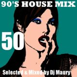 DJ MAURY 90S HOUSE MIX 50