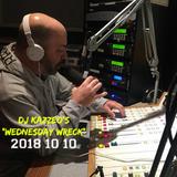 DJ Kazzeo - 2018 10 10 (Wednesday Wreck)