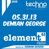 Element 44 - 003 w/ DJ Demian George aired on May 31st, 2013
