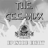DJ GEEZY G - THE GEE - MIX (EPISODE EIGHT) R&B, HIP HOP, TOP 40, POP