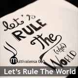 Let's Rule The World [Multivalensa 060]
