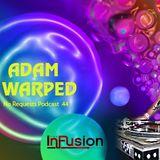 Adam Warped - No Requests Podcast 44