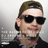 The Bass Society Show : DJ ABSURD invites NIXUS @ Rinse France 161016