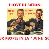 I LOVE DJ BATON - OUR PEOPLE IN LA JUNE 2014