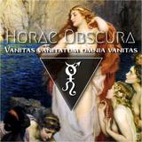 Horae Obscura CXV ∴ Vanitas vanitatum omnia vanitas