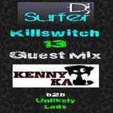 Dj Surfer: Killswitch 13, Guest Mix: Kenny Kat//Unlikely Lads