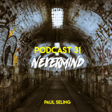"Paul Seling Podcast 31 - ""Nevermind"""