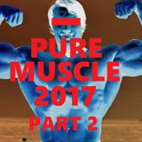 PURE MUSCLE 2017 PART 2