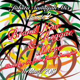 Jahsta Samujah Mix -Episode 2- Brand New Reggae & More