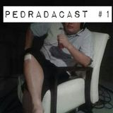 Pedradacast #01