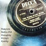 Vampire Radio #13 ☠DJ4AM☠ #Naughty #Vinyl #Party #PLUR #SanFrancisco