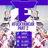 Dj Eazy - #FuckYaMean Part 2