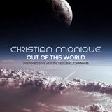Christian Monique | Out Of This World | Progressive House Set