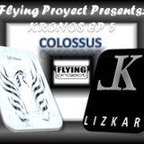 Flying Project presents: Kronos Episode V  Colossus