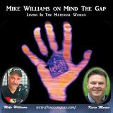 Mike Williams on Mind The Gap - Living In The Material World