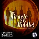 8-13-17 The Miracle IS IN the Middle! - Assistant Pastor Adam Perdue