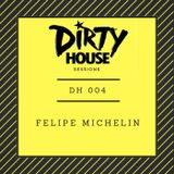 Dirty House Sessions 004 - Felipe Michelin