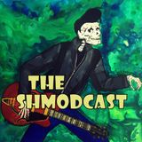 The Shmodcast 8-15-17