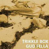 Trikkle Box - Gud Fella