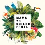 Joss Hernandez Presents: Mama Yo Quiero Fruta