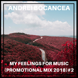 Andrei Bocancea - My Feelings for Music #2 (Promotional Mix 2018)