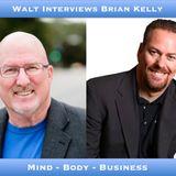 Walt Interviews Brian Kelly – Mind Body Business