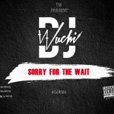 Sorry For The Wait // @DJWUCHI