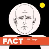 FACT mix 553: Serge (May '16)