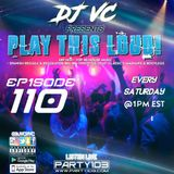 DJ VC - Play This Loud! Episode 110 (Party 103)