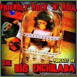 BIG ENCHILADA 80: Friendly Rock 'n' Roll