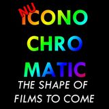 Nu Iconochromatic - The Shape of Films to Come (in 2018)