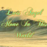 Alone In This World►Luis Angel◄