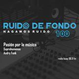 Ruido de Fondo 100 – Pasión por la música (18 Octubre 2018)