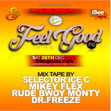 Feel Good Pt2 LIVE MIX MIX TAPE BY SELECTOR Ice c Mikey Flex Rude Bwoy Monty Dr.Freeze