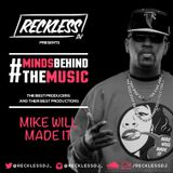 @RECKLESSDJ_ - #MindsBehindTheMusic: Mike WiLL Made-It