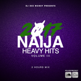 2017 NAIJA HEAVY HITS VOLUME 3 ( 2 HOURS MIX)