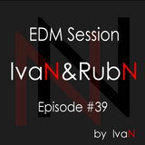 IvaN&RubN EDM session #39 by IvaN