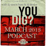 YOU DIG? MARCH PODCAST 2013