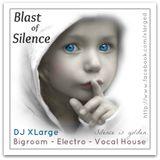 DJ XLarge - Blast Of Silence (Bigroom Electro Vocal Mix 30mins)
