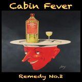 Cabin Fever... Remedy No.2