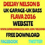 DJ NELSON B UK BASS - UK GARAGE FLAVA 2016