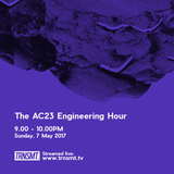 The AC23 Engineering Hour - 07.05.17 - TRNSMT.TV Podcast 001