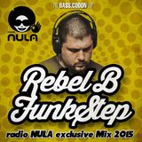 Rebel B - Funkstep Radio NULA Exclusive Mix 2015